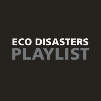 ECO DISASTERS PLAYLIST
