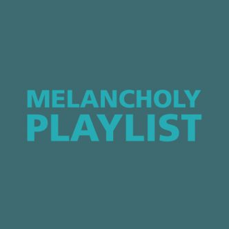 MELANCHOLY PLAYLIST