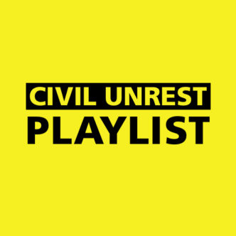CIVIL UNREST PLAYLIST